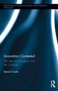 Innovation Contested The Idea of Innovation Over the Centuries